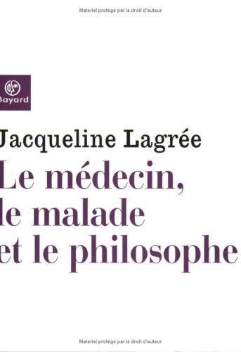 Le médecin, le malade et le philosophe.: LAGREE Jacqueline