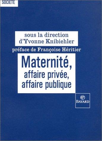 Maternité : Affaire privée, affaire publique: Y. Knibiehler