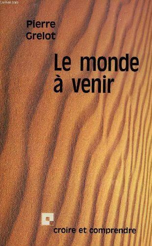 Le monde à venir (Croire et comprendre) (French Edition) (9782227301009) by Pierre Grelot