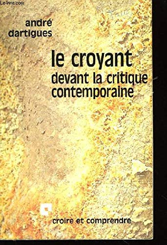 Le croyant devant la critique contemporaine.: DARTIGUES, ANDRÉ.