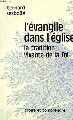 L'evangile dans l'Eglise: La tradition vivante de la foi (Croire et comprendre) (French Edition) (2227301147) by Bernard Sesboue