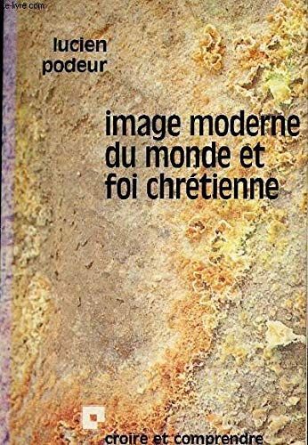 Image moderne du monde et foi chrétienne.: PODEUR, LUCIEN.