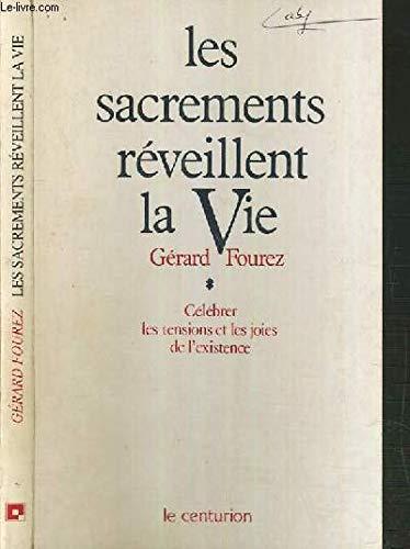 Les sacrements reveillent la vie: Celebrer les tensions et les joies de l'existence (French Edition) (2227310383) by Gerard Fourez