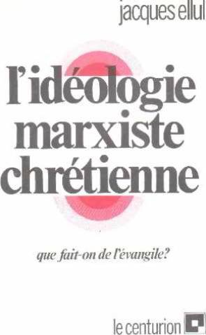 L'ideologie marxiste chretienne (French Edition) (2227315431) by Ellul, Jacques