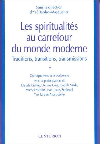 Les spiritualités au carrefour du monde moderne. Traditions, transitions, transmissions.: ...