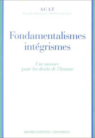 9782227317017: Fondamentalismes, integrismes: Une menace pour les droits de l'homme : actes du colloque national de l'ACAT France (21-22 septembre 1996) (French Edition)