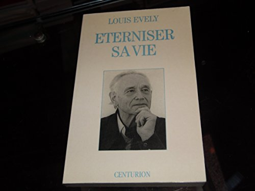 Eterniser sa vie (French Edition): Evely, Louis