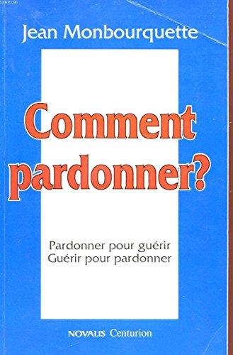 9782227340862: COMMENT PARDONNER. Pardonner pour guérir, guérir pour pardonner (Spiritualité)