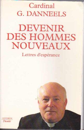 Devenir des hommes nouveaux- Lettres d'espérance: Cardinal G. Danneels