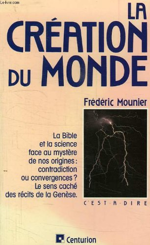 La crà ation du monde : la Bible et la science face au mystà re de nos origines: Frà dà ric Mounier
