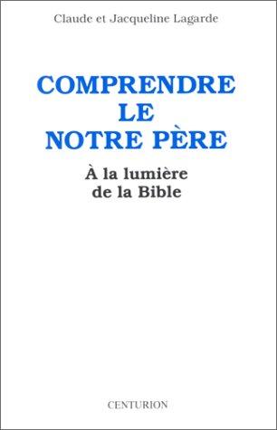 9782227470118: Comprendre le Notre Père à la lumière de la Bible