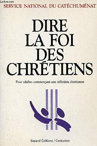 9782227470132: DIRE LA FOI DES CHRETIENS. Pour adultes commençant une réflexion chrétienne
