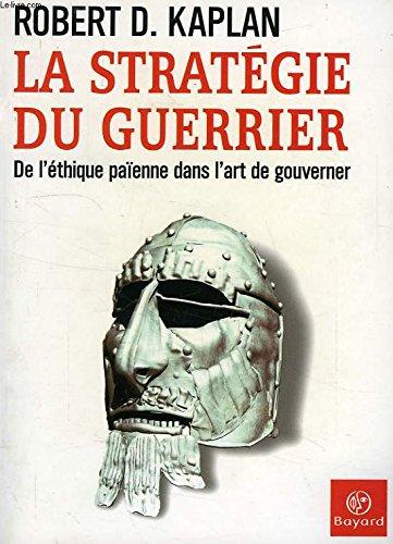 La Stratà gie du guerrier : De: Kaplan, Robert D.