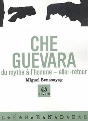 Che Guevara : Du mythe à l'homme: Benasayag, Miguel