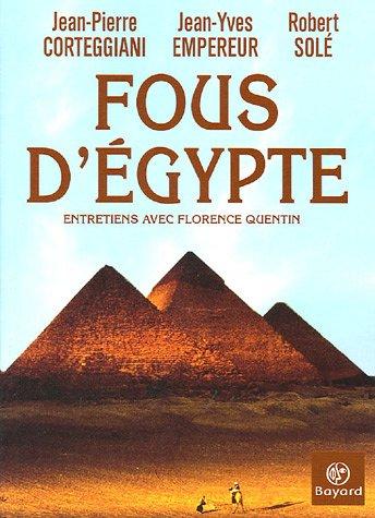 Fous d'Egypte: Entretiens avec Florence Quentin (2227474580) by Jean-Pierre Corteggiani, Jean-Yves Empereur, Robert Sole