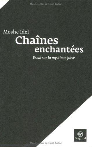 Chaînes enchantées : Essai sur la mystique juive [Jan 11, 2007] Idel, Moshé et ...