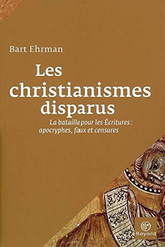 9782227476172: Les christianismes disparus : La bataille pour les Ecritures : apocryphes, faux et censures