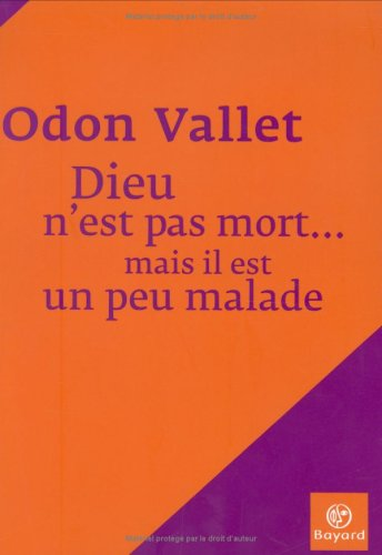 Dieu n'est pas mort. mais il est: Odon Vallet