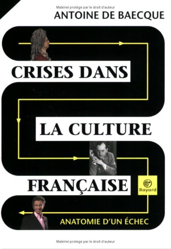 Crises dans la culture française (French Edition) (2227476842) by Antoine de Baecque