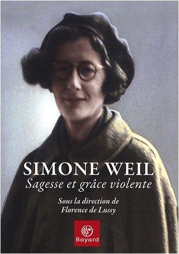 Simone Weil : Sagesse et grâce violente: Czeslaw Milosz, David McLellan, Florence de Lussy, ...