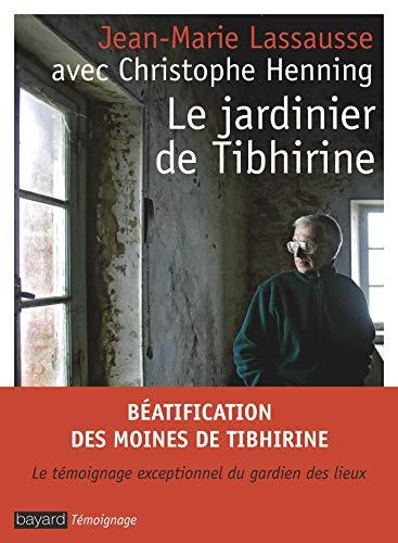 Le jardinier de Tibhirine: Lassausse, Jean-Marie, Henning,