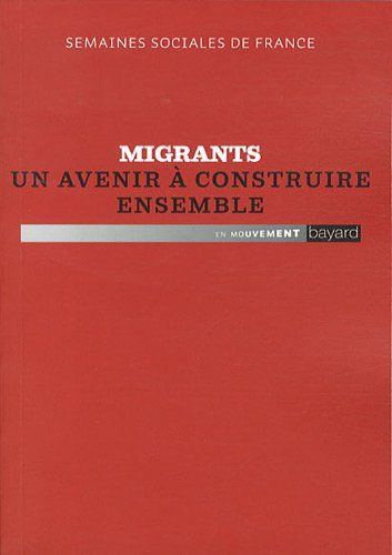 MIGRANTS, UN AVENIR A CONSTRUIRE ENSEMBLE