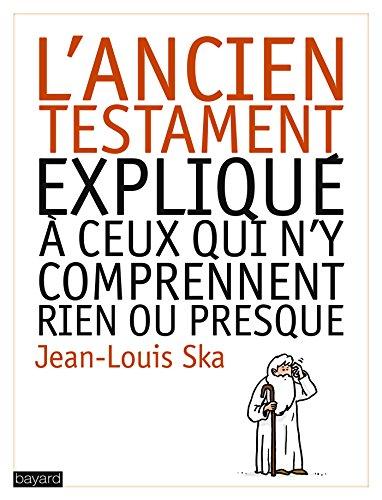 ANCIEN TESTAMENT EXPLIQUÉ À CEUX QUI N'Y COMPRENNENT RIEN OU PRESQUE (L'): ...