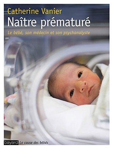 9782227485891: Naître prématuré : Le bébé, son médecin et son psychanalyste