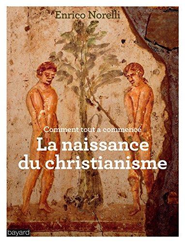NAISSANCE DU CHRISTIANISME (LA): NORELLI ENRICO