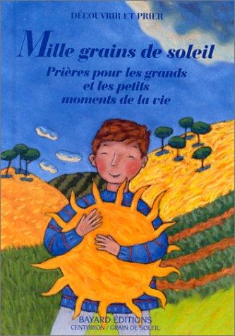 MILLE GRAINS DE SOLEIL ; PRIERES POUR LES GRANDS ET LES PETITS MOMENTS DE LA VIE: ROEDERER, ...