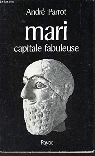 Mari, capitale fabuleuse (Bibliotheque historique) (French Edition) (2228114502) by Andre Parrot