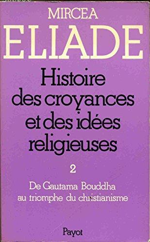 Histoire des croyances et des idées religieuses Tome 2 De Gautama à Bouddha au ...