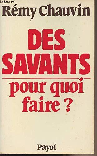 Des savants, pour quoi faire?: Pour une sociologie de la science (Bibliothèque scientifique) (French Edition) (2228128902) by Rémy Chauvin
