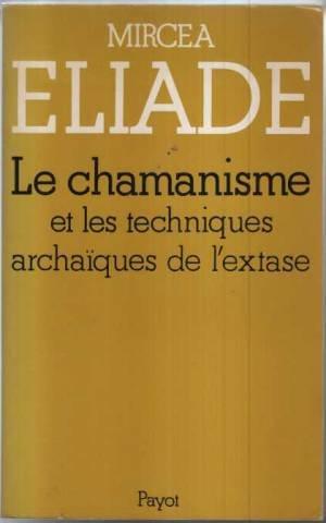 LE CHAMANISME ET LES TECHNIQUES ARCHAIQUES DE: Mircea Eliade