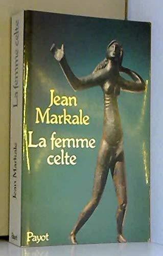 La femme celte: Mythe et sociologie (Bibliotheque historique) (French Edition) (2228270253) by Markale, Jean
