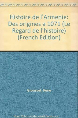 Histoire de l'Armenie: Des origines a 1071 (Le Regard de l'histoire) (French Edition) (2228271306) by Grousset, Rene