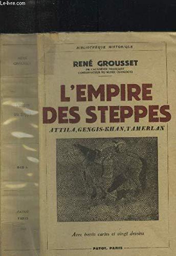 L'empire Des Steppes Attila, Gengis Khan, Tamerlan: Grousset, Rene