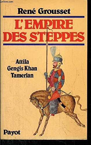 L'empire des steppes: Attila, Gengis-Khan, Tamerlan (Le: Rene Grousset