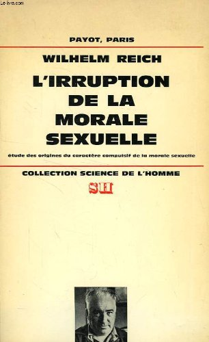 L'IRRUPTION DE LA MORALE SEXUELLE: REICH, WILHELM