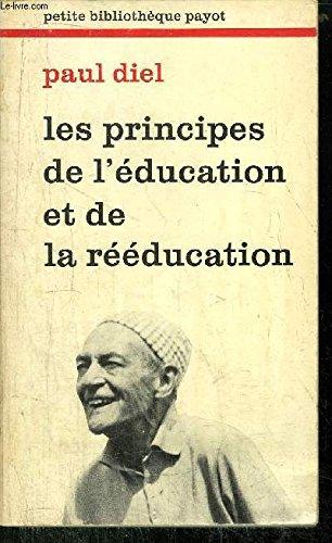 Les Principes de l'éducation et de la rééducation : Fondés sur l&#...