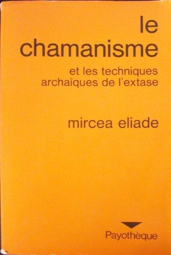 Le Chamanisme et les techniques archaà ques de l'extase: Mircea Eliade