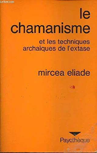 Le Chamanisme et les techniques archaïques de: Mircea Eliade