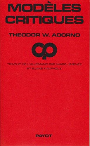 Modèles critiques. Interventions - Répliques. Traduit de l'allemand par Marc Jimenez et Eliane Kaufholz - Adorno, Theodor W.
