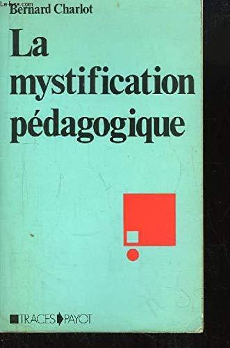 9782228540728: La mystification pédagogique - Réalités sociales et processus idéologiques dans la théorie de l'éducation