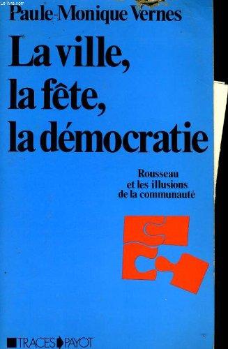 LA VILLE, LA FETE, LA DEMOCRATIE: ROUSSEAU ET LES ILLUSIONS DE LA COMMUNAUTE (TRACES) (FRENCH ...