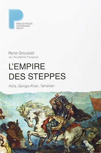L'empire des steppes: Attila, Gengis-Khan, Tamerlan: Grousset, René