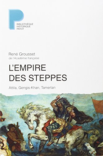 L'Empire des steppes : Attila, Gengis-Khan, Tamerlan: René Grousset