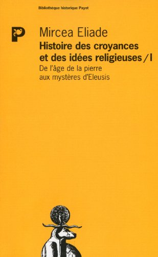 9782228881586: Histoire des croyances et des idées religieuses, tome 1 : de l'age de la pierre aux mystères d'Eleusis