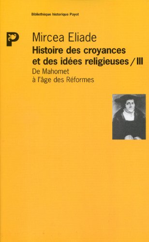 9782228881609: Histoire des croyances et des idées religieuses, tome 3 : De Mahomet a l'age des reformes