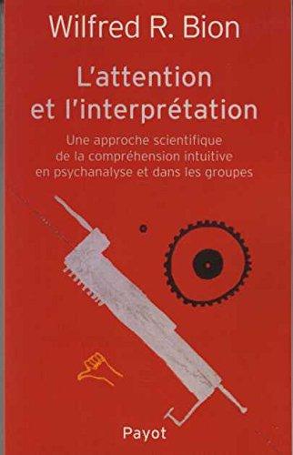 9782228883054: L'attention et l'interpr�tation. : Une approche scientifique de la compr�hension intuitive en psychanalyse et dans les groupes